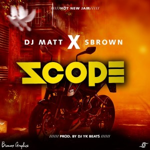 "[Music] Dj Matt Ft. S Brown – ""Scope"""