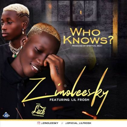 """[Music] Zinoleesky Ft. Lil Frosh – """"Who Knows"""""""