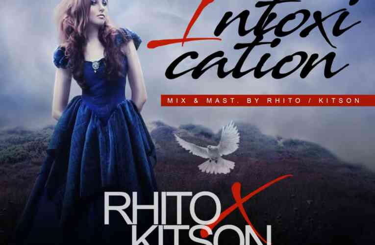 "[Music] Rhito Ft kitson – ""Intoxication"""