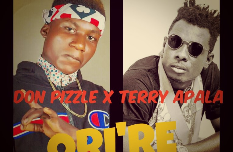"[Music] Don Pizzle Ft. Terry Apala – ""Ori're"""
