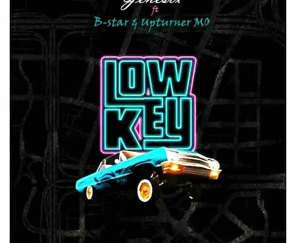 [Music] Genesix Did It Ft. B Star x Upturner MO – Lowkey