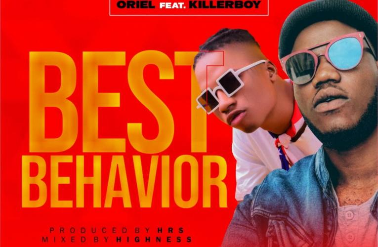 [Music] Oriel ft Killerboy – Best Behavior