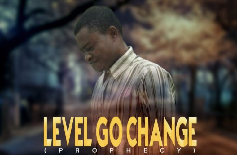 [Music] Chinedu Peter Nwakpa – Level Go Change (Prophecy)