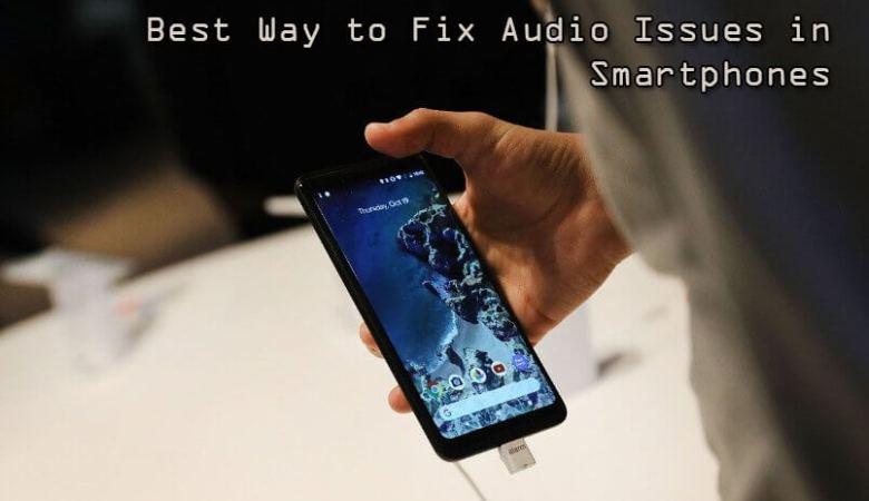Best Way to Fix Audio Issues in Smartphones