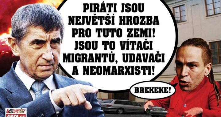 """A je to venku! """"Piráti jsou největší hrozba pro tuto zemi!"""" řekl naplno premiér Babiš. """"Chtějí, aby naše děti brali drogy, jsou to vítači migrantů, udavači a neomarxisti!"""" A pak ještě…"""