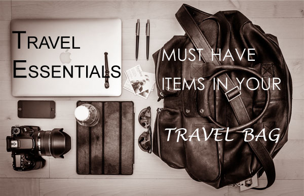 Travel Essentials - Must haves Items in your travel bag