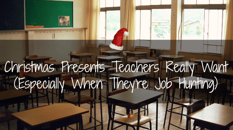 Christmas Presents Teachers Really Want (Especially When They're Job Hunting)