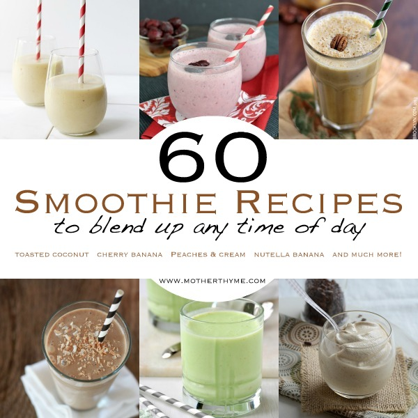 60 Smoothie Recipes | www.motherthyme.com