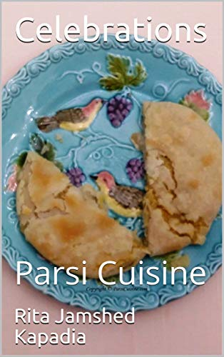 Cookbook: Celebrations: Celebrating Zoroastrian Festivals and Traditions (ParsiCuisine)