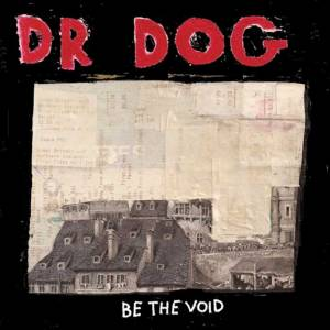 #11 Dr. Dog-Be the Void