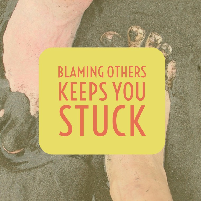 Blaming others keeps you stuck
