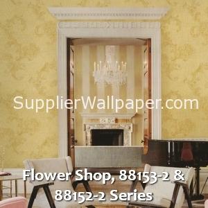 Flower Shop, 88153-2 & 88152-2 Series