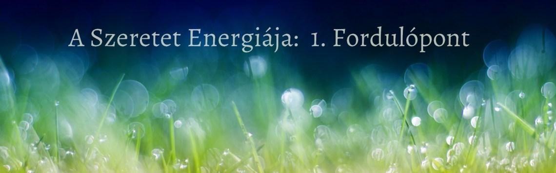 A szeretet energiája - Fordulópont