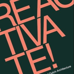 By Indira van 't Klooster. Reactivate! Innovators in Dutch architecture is sold out. Please contact office@a10coop.eu for information.