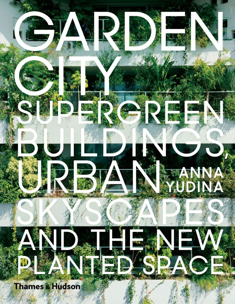 By Anna Yudina, Garden City. https://thamesandhudson.com/garden-city-9780500343265, 2017
