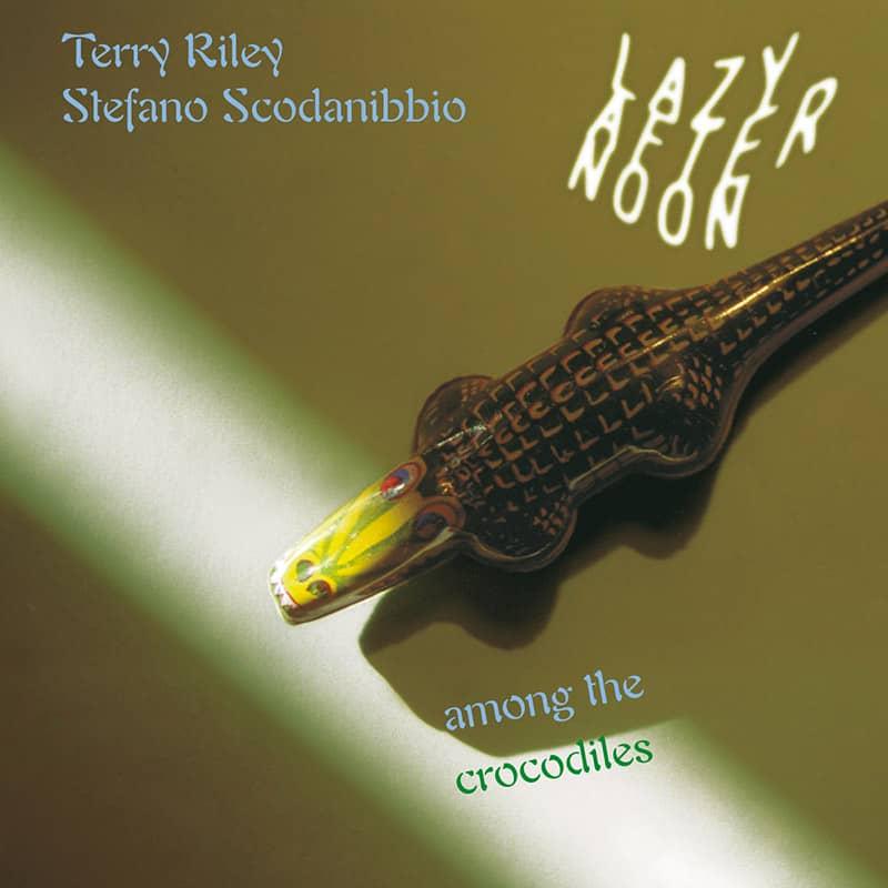 Terry Riley & Stefano Scodanibbio - Lazy Afternoon - Among the crocodiles