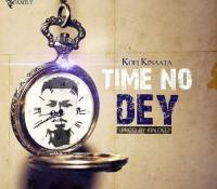 Kofi Kinaata – Time No Dey (Prod by Kin Dee)