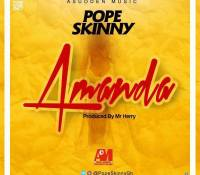 Pope Skinny – Amanda (Prod. By Mr Henry) (Mixed By Da Maker)
