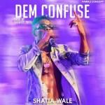 Shatta Wale – Dem Confuse (Prod. By Shawers Ebiem)