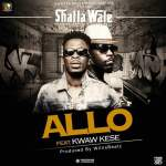 Shatta Wale – Allo ft. Kwaw Kese (Prod. By Willis Beatz)