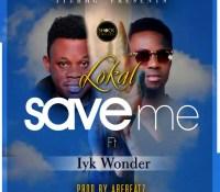 Lokal – Save Me ft. Iyk Wonder (Prod. By ABEBEATZ)