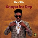 Shatta Wale – Kappa for dey