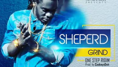 Photo of LYRICS: Sheperd – Grind(One Step Riddim) (Prod. By CaskeysOnit)