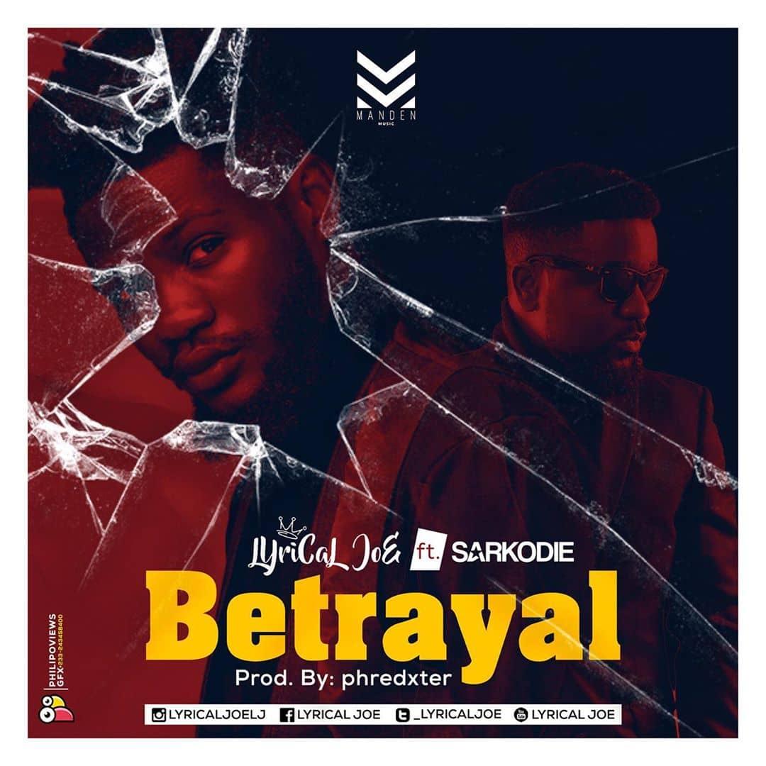 Lyrical Joe – Betrayal Ft. Sarkodie (Prod. By Phredxter)