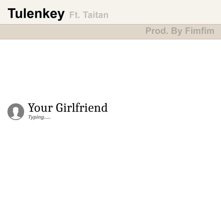Tulenkey – Your Girlfriend Ft Taitan (Prod. by Fimfim)