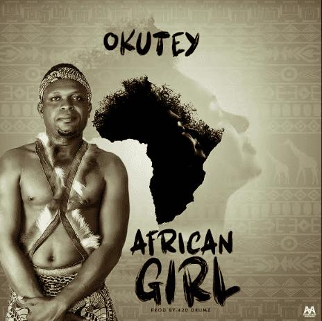 Okutey - African Girl (Prod. By 420 Drumz)