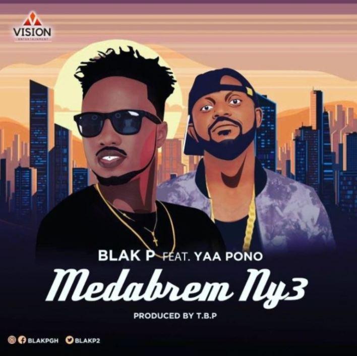 Blak P – Medabrem Ny3 Ft. Yaa Pono (Prod. by T.B.P)