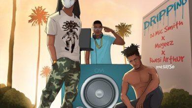 Photo of DJ Mic Smith – Dripping Ft. Mugeez & Kwesi Arthur (Prod. by Kayso)