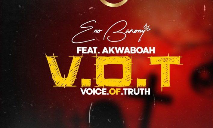 Eno Barony– V.O.T (Voice Of Truth) Ft. Akwaboah (Prod. By Apya)