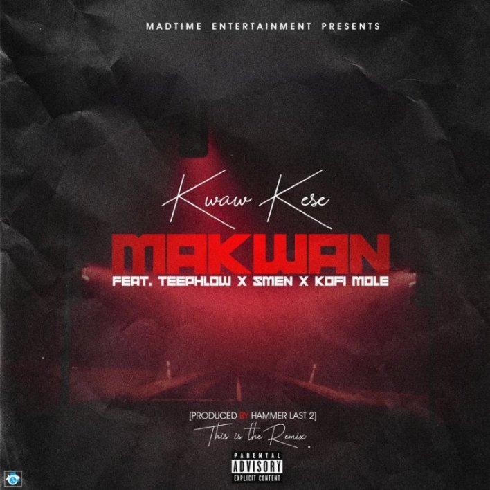 Kwaw Kese – Makwan (Remix) Ft. Teephlow x Kofi Mole x Smen (Prod. By Hammer Last 2)