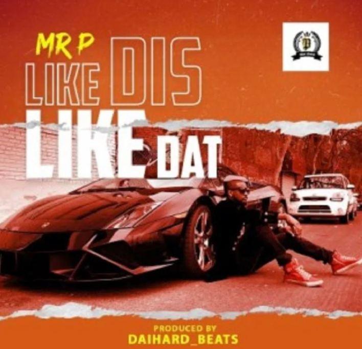 Mr P – Like Dis Like Dat (Prod. by Daihardbeats)