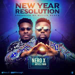 Nero X – New Year Resolution Ft. Article Wan (Prod By Willis Beatz)