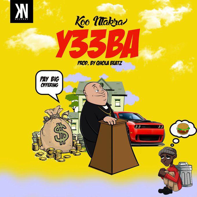 Koo Ntakra – Yeeba (Prod. by Qhola Beatz)