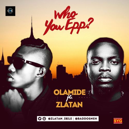 Olamide – Who You Epp? Ft. Zlatan (Prod. by Shizzi)