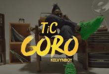 Photo of Official Video: Tic – Goro Ft. Kelvyn Boy