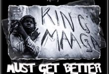 Photo of King Maaga – Must Get Better (Prod. by Samsney)