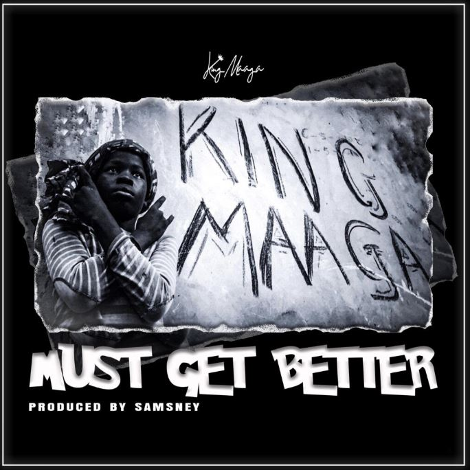 King Maaga – Must Get Better (Prod. by Samsney)