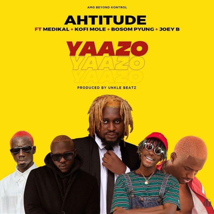 Ahtitude – Yaazo Ft. Medikal x Kofi Mole x Bosom P-Yung x Joey B (Prod. by Unkle Beatz)