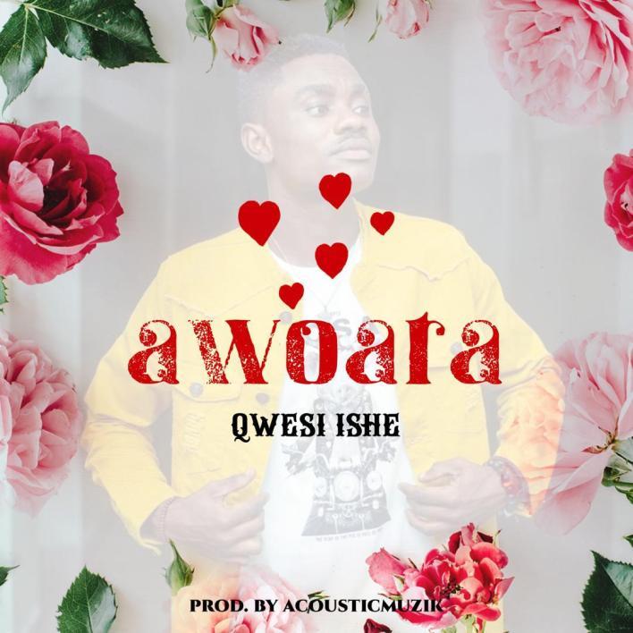 Awoara - Qwesi Ishe (Prod. By AcousticMuzik)
