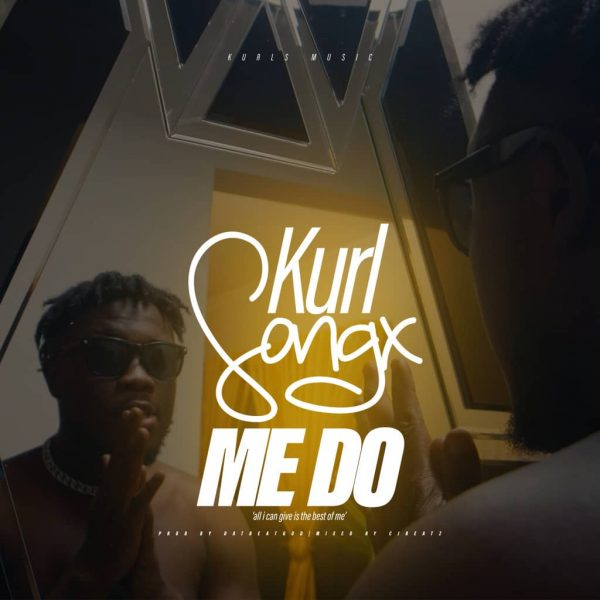 Kurl Songx – Me Do (Prod. by DatBeatGod)