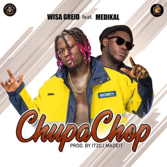 Wisa Greid – Chupa Chop Ft. Medikal (Prod. by ITZCJ Madeit)