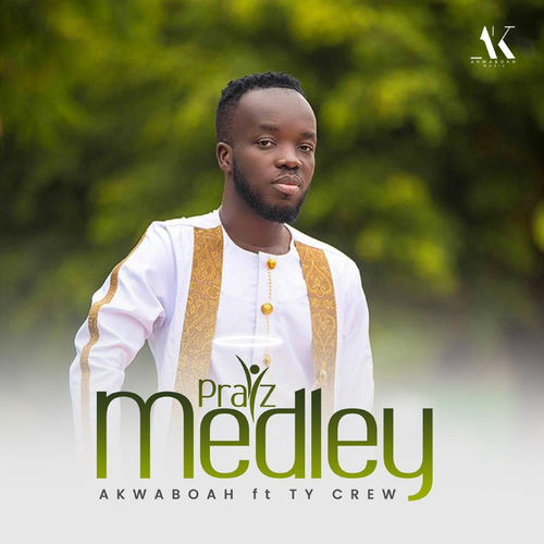 Akwaboah – Praiz Medley Ft. TY Crew