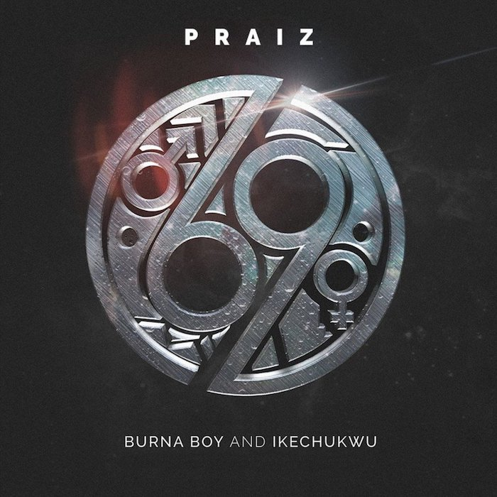 Praiz – 69 Ft. Burna Boy & Ikechukwu