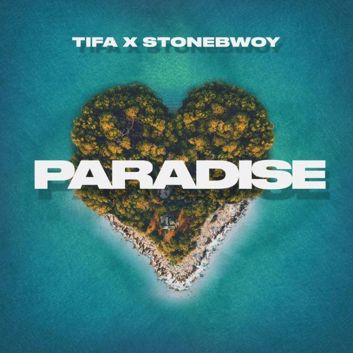 Tifa – Paradise Ft. Stonebwoy (Prod. by Dre Day)