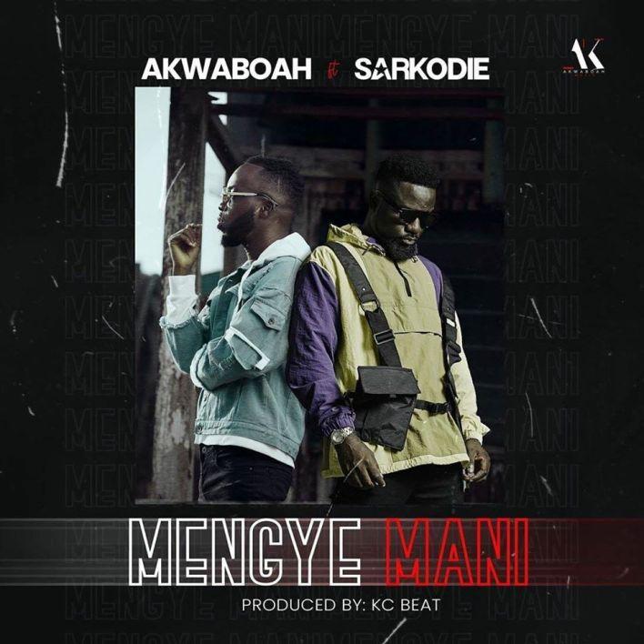 Akwaboah – Mengye Mani Ft. Sarkodie (Prod. by KC Beat)