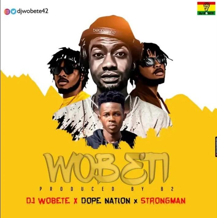 DJ Wobete – Wobeti Ft DopeNation & Strongman (Prod. by B2)